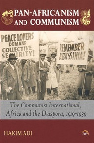 PAN-AFRICANISM AND COMMUNISM: The Communist International, Africa and the Diaspora, 1919-1939, Hakim Adi (eBook)