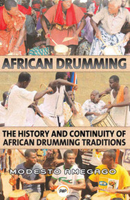 AFRICAN DRUMMING: The History and Continuity of African Drumming Traditions, by Modesto Amegago (eBook)