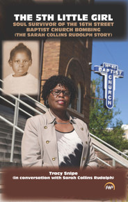 The 5th Little Girl: Soul Survivor of the 16th Street Baptist Church Bombing (The Sarah Collins Rudolph Story) By Tracy Snipe (With Sarah Collins Rudolph)