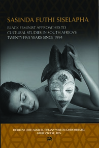 SASINDA FUTHI SISELAPHA (STILL HERE): Black Feminist Approaches to Cultural Studies in South Africa's Twenty Six Years Since 1994. By Derilene (Dee) Marco, Tiffany Willoughby-Herard, and Abebe Zegeye, eds.