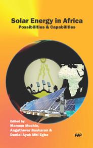 Solar Energy in Africa Possibilities & Capabilities. Edited by Mammo Muchie, Angathevar Baskaran & Daniel Ayuk Mbi Egbe