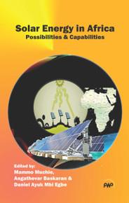 Solar Energy in Africa Possibilities & Capabilities. Edited by Mammo Muchie, Angathevar Baskaran & Daniel Ayuk Mbi Egbe (HB)