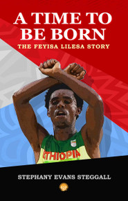 A Time to be Born: The Feyisa Lilesa Story By Stephany Evans Steggall (HB)
