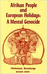 Afrikan People and European Holidays, Vol.1: A Mental Genocide by Ishakamusa Barashango