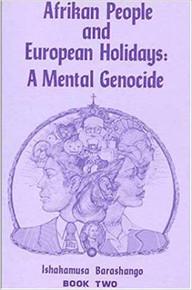 Afrikan People and European Holidays: A Mental Genocide, Book 2 by Ishakamusa Barashango