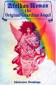 Afrikan Woman the Original Guardian Angel by  Ishakamusa Barashango