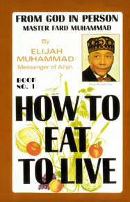 How To Eat To Live - Book 1 by Elijah Muhammad