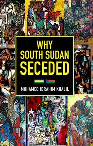 Why South Sudan Seceded by Mohamed Ibrahim Khalil