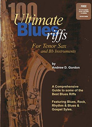 100 Ultimate Blues Riffs for Tenor Sax and B♭ Instruments by Andrew D. Gordon (with Downloadable Audio)