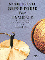 Symphonic Repertoire for Cymbals: A Detailed Analysis of the Major Orchestral Cymbal Repertoire by Anthony J. Cirone