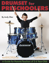 Drumset for Preschoolers: A Guide for Parents/Teachers of 2-6 Year Olds by Andy Ziker
