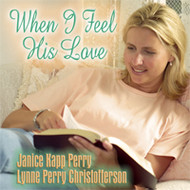 When I Feel His Love - Janice Kapp Perry - Piano Vocal Songbook
