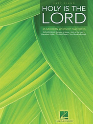 Holy Is the Lord: 25 Modern Worship Favorites for Easy Piano