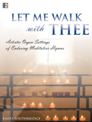 Let Me Walk with Thee: Artistic Organ Settings of Enduring Meditative Hymns for Organ
