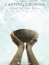 Casting Crowns: Come to the Well for Piano / Vocal / Guitar