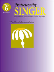 Praiseworth Singer Volume 6: •Scripture Settings for Solo Voice