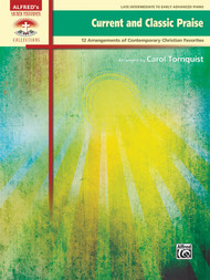 Alfred's Sacred Performer Collections - Current and Classic Praise: •12 Arrangements of Contemporary Christian Favorites for Late Intermediate to Early Advanced Piano