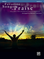 Favorite Songs of Praise: •Solos, Duets, Trios with Optional Piano Accompaniment, Level 2 1/2 -3 for Horn in F