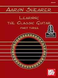 Aaron Shearer - Learning the Classic Guitar, Part 3 (with Online Audio)