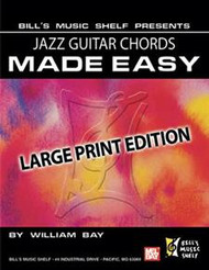Bill's Music Shelf Presents: Jazz Guitar Chords Made Easy - Large Print Edition