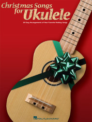 Christmas Songs for Ukulele - 20 Easy Arrangements of Your Favorite Holiday Songs