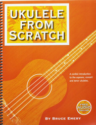Ukulele from Scratch (with Online Audio) by Bruce Emery