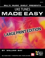 Bill's Music Shelf Presents: Uke Tunes Made Easy in Large Print Edition for Ukulele by William Bay