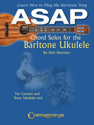 ASAP Chord Solos for the Baritone Ukulele by Dick Sheridan