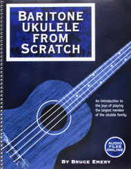 Baritone Ukulele From Scratch (with Audio Files Online) by Bruce Emery