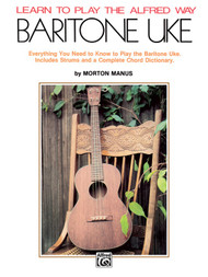 Learn to Play the Alfred Way: Baritone Uke by Morton Manus