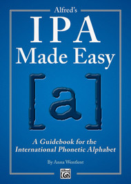 IPA Made Easy (A Guidebook for the International Phonetic Alphabet) by Anna Wentlent