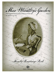Miss Wheatley's Garden (Three Songs on Poetry by African-American Women) Volume 1 for Medium Low Voice