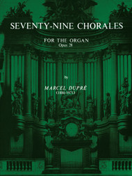 Seventy-Nine Chorales for the Organ Opus 28 by Marcel Dupre - Organ Songbook