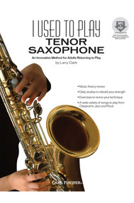 I Used to Play Tenor Saxophone (An Innovative Method for Adults Returning to Play) by Larry Clark