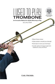 I Used to Play Trombone (An Innovative Method for Adults Returning to Play) by Larry Clark