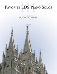 Favorite LDS Piano Solos III - Jason Tonioli - Piano Solo Songbook