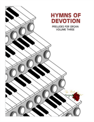 Hymns of Devotion - Volume 1 (LDS Preludes for Organ)