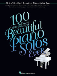 100 of the Most Beautiful Piano Solos Ever for Intermediate to Advanced Piano