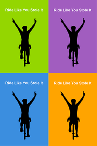 Ride Like You Stole It Bicycle Poster - 4 images/colors -one poster