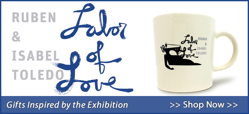 Gifts inspired by the exhibition Ruben & Isabel Toledo Labor of Love.