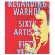 Regarding Warhol - Sixty Artists Fifty Years