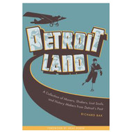 Detroit Land: A Collection of Movers, Shakers, Lost Souls, and History Makers from Detroit's Past