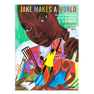 Jake Makes a World - Jacob Lawrence, A Young Artist in Harlem