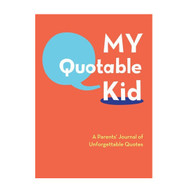 My Quotable Kid: A Parent's Journal of Unforgettable Quotes