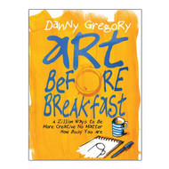 Art Before Breakfast: A Zillion Ways to Be More Creative