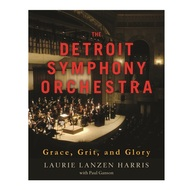 The Detroit Symphony Orchestra: Grace, Grit, and Glory
