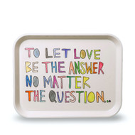 Let Love Be The Answer Tray