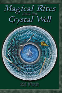 Magical Rites from the Crystal Well: The Classic Book for Witches and Pagans