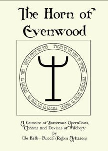 The Horn of Evenwood: A Grimoire of Sorcerous Operations, Charms and Devices of Witchery by Robin Artisson (Ule Helth-Bucca)