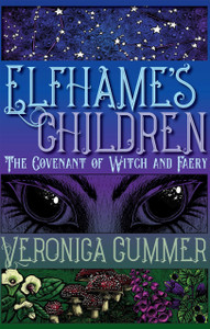 Elfhame's Children: The Covenant of Witch and Faery by Veronica Cummer